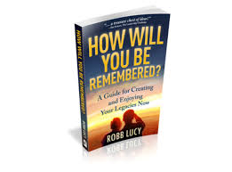 How Will You Be Remembered by Robb Lucy