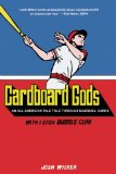 Cardboard Gods: An All-American Tale Told Through Baseball Cards by Josh Wilker